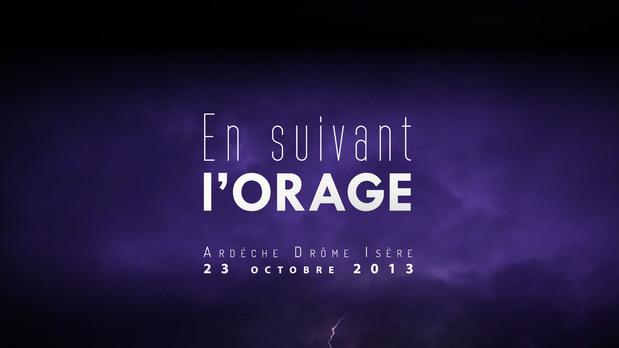 EN SUIVANT L'ORAGE. Inondations en Ardèche, Drôme et Isère le 23 octobre 2013